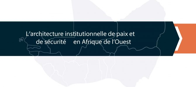 ASSN Publishes The Institutional Architecture for Peace and Security in West Africa