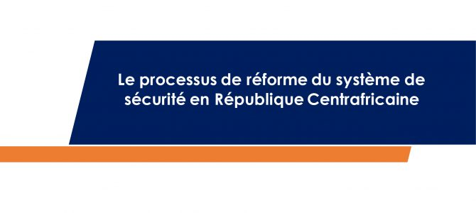 The Security System Reform Process in the Central African Republic