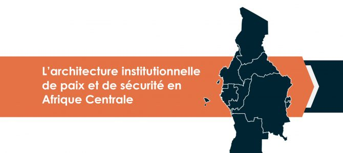 The Institutional Architecture for Peace and Security in Central Africa
